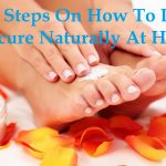 Easy Steps On How To Do Pedicure Naturally At Home